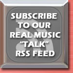 Subscribe to our real music talk RSS feed